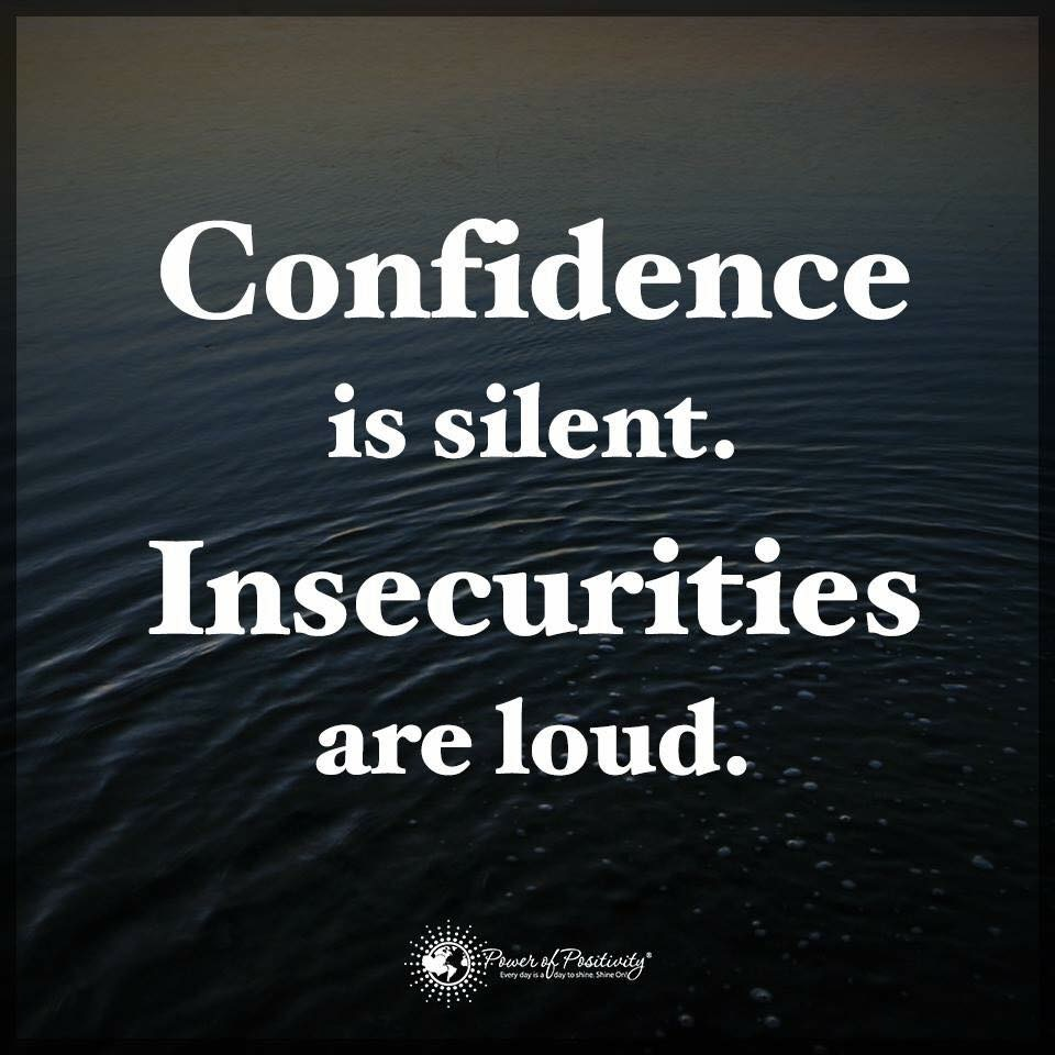 Selbstsicherheit ist leise, Unsicherheit ist laut